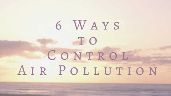 6 Ways to Control Air Pollution