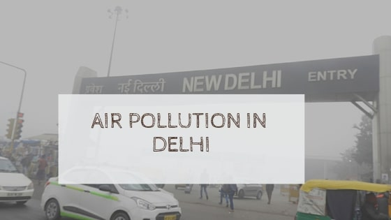 Air Pollution in Delhi | Causes, Effects, Stats, Pollution Level & Control Measures