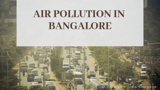 Air Pollution in Bangalore |Causes, Effects, Statistics & Control Measures
